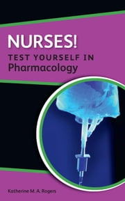 Nurses! Test Yourself In Pharmacology ebook by Katherine Rogers,Richard Smith