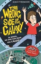 The Wrong Side of the Galaxy - Book 1 ebook by Jamie Thomson