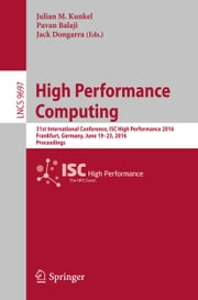 High Performance Computing - 31st International Conference, ISC High Performance 2016, Frankfurt, Germany, June 19-23, 2016, Proceedings ebook by