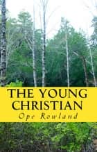 The Young Christian ebook by Ope Rowland