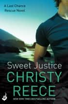 Sweet Justice: Last Chance Rescue Book 7 ebook by Christy Reece