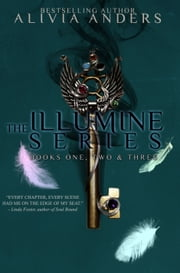 The Illumine Series: Books One, Two & Three ebook by Alivia Anders
