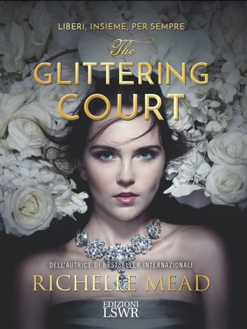 The glittering court (ed. italiana) - Liberi, insieme, per sempre. ebook by Richelle Mead