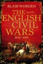The English Civil Wars ebook by Blair Worden
