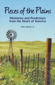 Pieces of the Plains: Memories and Predictions from the Heart of America ebook by John Janovy Jr