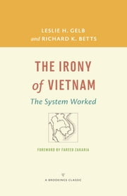 The Irony of Vietnam - The System Worked ebook by Leslie H. Gelb,Richard K. Betts,Fareed Zakaria