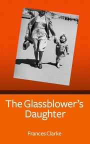 The Glassblower's Daughter ebook by Frances Clarke