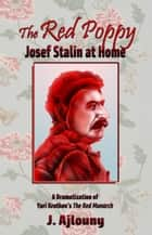 The Red Poppy - Josef Stalin at Home ebook by J. Ajlouny