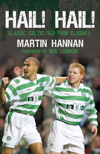 Hail! Hail! - Classic Celtic Old Firm Clashes ebook by Martin Hannan