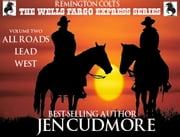 The Wells Fargo Express Series - Remington Colt - Volume 2 - All Roads Lead West ebook by Jen Cudmore