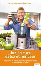 Jus, la cure détox et minceur ebook by Joe Cross
