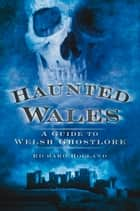 Haunted Wales ebook by Richard Holland