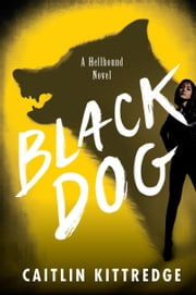 Black Dog - Hellhound Chronicles ebook by Caitlin Kittredge