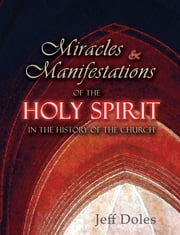Miracles and Manifestations of the Holy Spirit in the History of the Church ebook by Jeff Doles