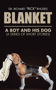 "Blanket - A Boy and His Dog (A Series of Short Stories) ebook by Dr. Richard ""Rick"" Rhodes"