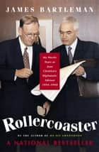 Rollercoaster - My Hectic Years as Jean Chretien's Diplomatic Advisor, 1994-1998 ebook by James K. Bartleman