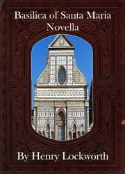 Basilica of Santa Maria Novella ebook by Henry Lockworth,Lucy Mcgreggor,John Hawk