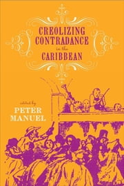 Creolizing Contradance in the Caribbean ebook by Manuel, Peter
