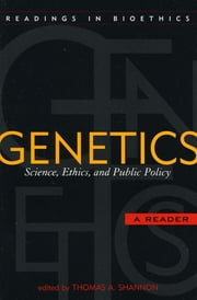 Genetics - Science, Ethics, and Public Policy ebook by Thomas A. Shannon, Mark P. Aulisio, Françoise Baylis,...
