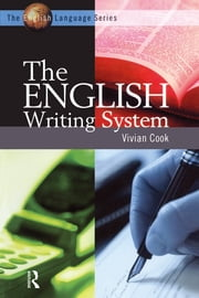 The English Writing System ebook by Vivian J Cook,Vivian J Cook