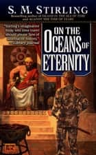 On the Oceans of Eternity ebook by S. M. Stirling