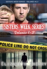 The Sisters Week Series Vol 1-3 - Sisters' week Series ebook by Elizabeth Sherry