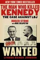 The Man Who Killed Kennedy - The Case Against LBJ ebook by Roger Stone, Mike Colapietro