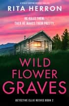 Wildflower Graves - A totally gripping mystery thriller ebook by Rita Herron