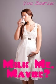 Milk Me, Maybe? ebook by Vera Saint-Luc