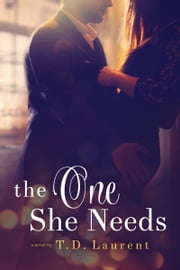 The One She Needs ebook by T.D Laurent