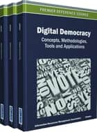 Digital Democracy - Concepts, Methodologies, Tools, and Applications ebook by Information Resources Management Association