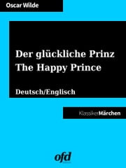 Der glückliche Prinz - The Happy Prince - Märchen zum Lesen und Vorlesen - zweisprachig: deutsch/englisch - bilingual: German/English ebook by Oscar Wilde, ofd edition