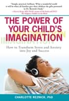 The Power of Your Child's Imagination ebook by Charlotte Reznick, Ph.D.