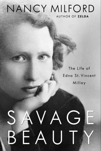 Savage Beauty - The Life of Edna St. Vincent Millay ebook by Nancy Milford