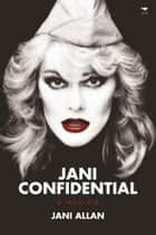 Jani Confidential - A Memoir ebook by Jani Allan