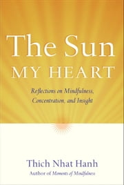 The Sun My Heart - Reflections on Mindfulness, Concentration, and Insight eBook by Thich Nhat Hanh