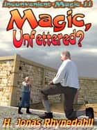 Magic, Unfettered? - Inconvenient Magic II ebook by H. Jonas Rhynedahll