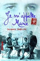 Je m'appelle Marie ebook by Jacques Saglier