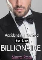 Accidentally Married to the Billionaire - The Billionaire's Touch, #3 ebook by
