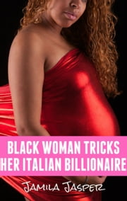 Black Woman Tricks Her Italian Billionaire ebook by Jamila Jasper