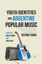 Youth Identities and Argentine Popular Music ebook by P. Semán,P. Vila