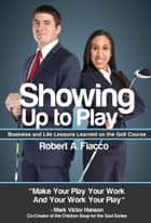 Showing Up to Play ebook by Robert A. Fiacco