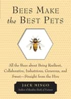 Bees Make the Best Pets ebook by Jack Mingo