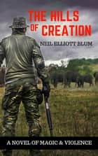 The Hills of Creation ebook by Neil Elliott Blum