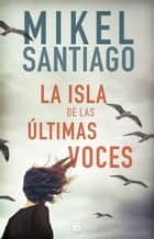 La isla de las últimas voces ebook by Mikel Santiago
