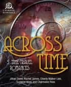 Across Time - 5 Time-Travel Romances ebook by Charmaine Ross, Rachel James, Suzanne Hoos,...