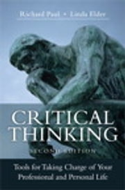 Critical Thinking - Tools for Taking Charge of Your Professional and Personal Life ebook by Richard Paul,Linda Elder