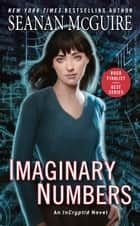 Imaginary Numbers ebook by Seanan McGuire
