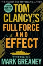 Tom Clancy's Full Force and Effect - INSPIRATION FOR THE THRILLING AMAZON PRIME SERIES JACK RYAN ebook by