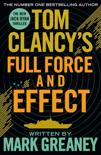 Tom Clancy's Full Force and Effect - INSPIRATION FOR THE THRILLING AMAZON PRIME SERIES JACK RYAN ebook by Mark Greaney